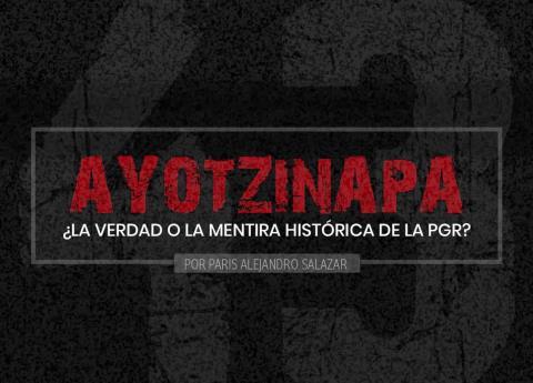 Ayotzinapa, ¿la mentira histórica de PGR?