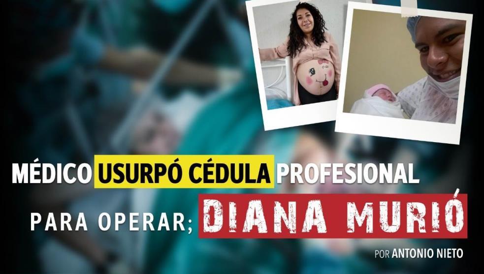 Diana murió en manos de médico que usurpó cédula profesional